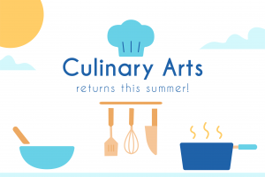 "A cartoon image of kitchen tools and a chef half over text that says ""Culinary Arts returns this summer!"""