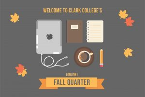 "A tabletop saying ""welcome to Clark College's [online] Fall Quarter"" there is an iPad, notebook, pencil and coffee on the tabletop."